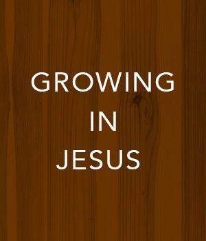 Growing in Jesus