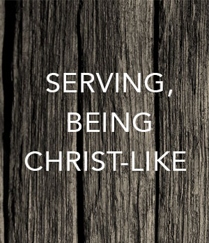 Serving, Being Christ-Like